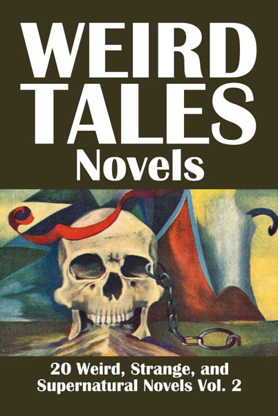Weird Tales Novels: 20 Weird, Strange, and Supernatural Novels Volume 2