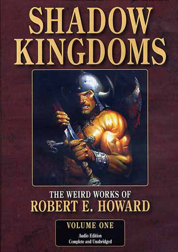 The Weird Works of Robert E. Howard, Volume 1: Shadow Kingdoms