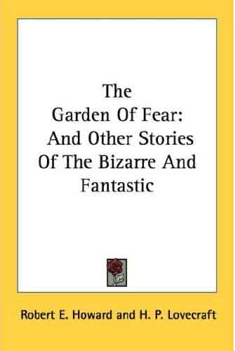 The Garden of Fear and Other Stories of the Bizarre and Fantastic