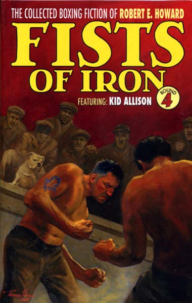 The Collected Boxing Fiction of Robert E. Howard: Fists of Iron Round 4